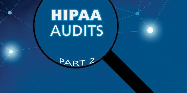 The HIPAA Audit Program, Part 2